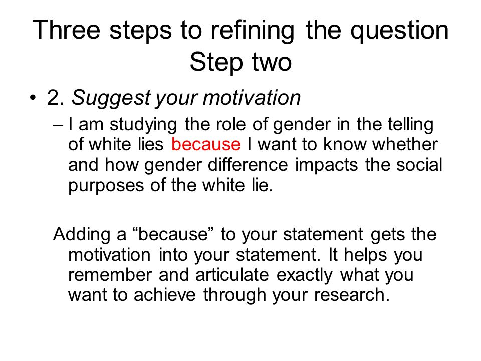 Three steps to refining the question Step two 2.