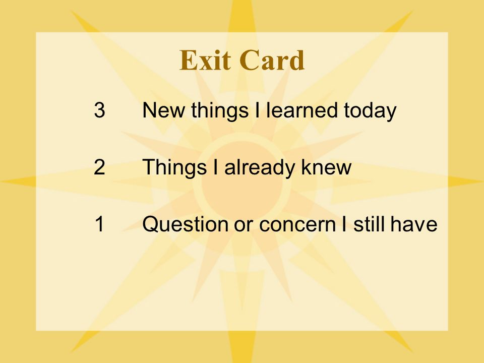 Exit Card 3New things I learned today 2Things I already knew 1Question or concern I still have