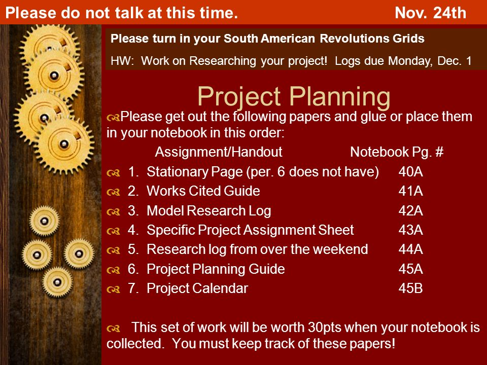Project Planning Please get out the following papers and glue or place them in your notebook in this order: Assignment/HandoutNotebook Pg.
