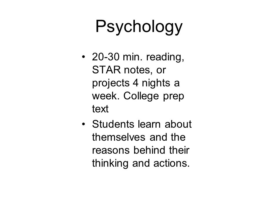 Psychology 20-30 min. reading, STAR notes, or projects 4 nights a week.