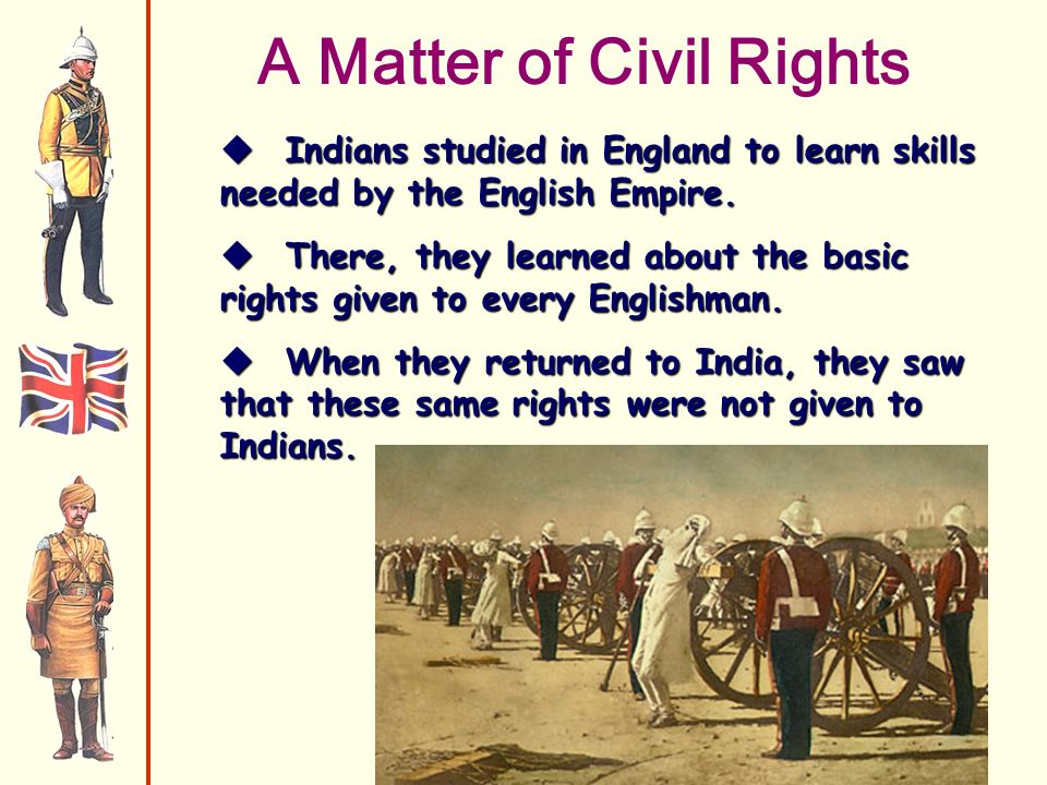 A Matter of Civil Rights Indians studied in England to learn skills needed by the English Empire.