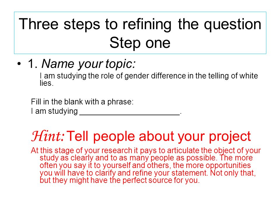 Three steps to refining the question Step one 1.