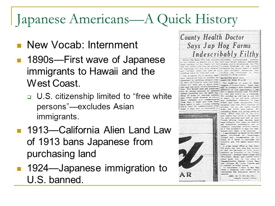 Japanese AmericansA Quick History New Vocab: Internment 1890sFirst wave of Japanese immigrants to Hawaii and the West Coast.
