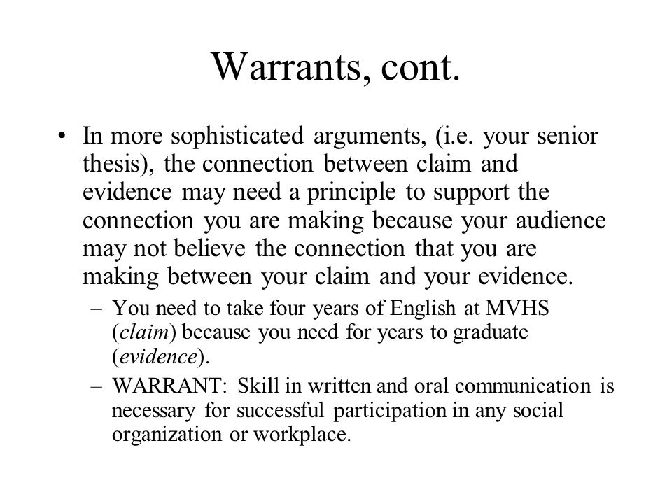Warrants, cont. In more sophisticated arguments, (i.e.