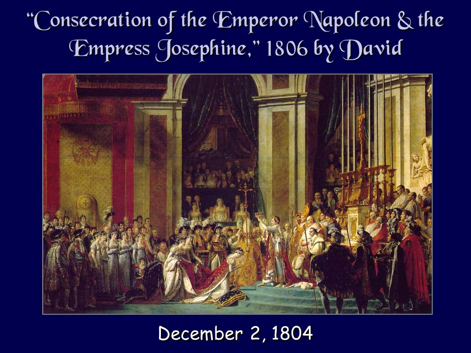Consecration of the Emperor Napoleon & the Empress Josephine, 1806 by David December 2, 1804