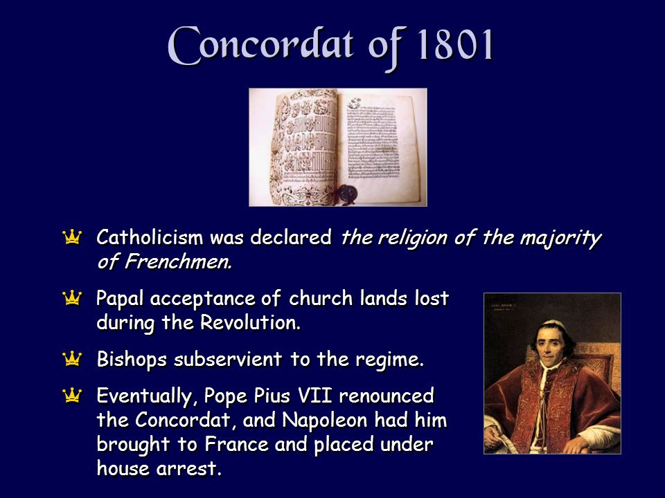 Concordat of 1801 aCatholicism was declared the religion of the majority of Frenchmen.