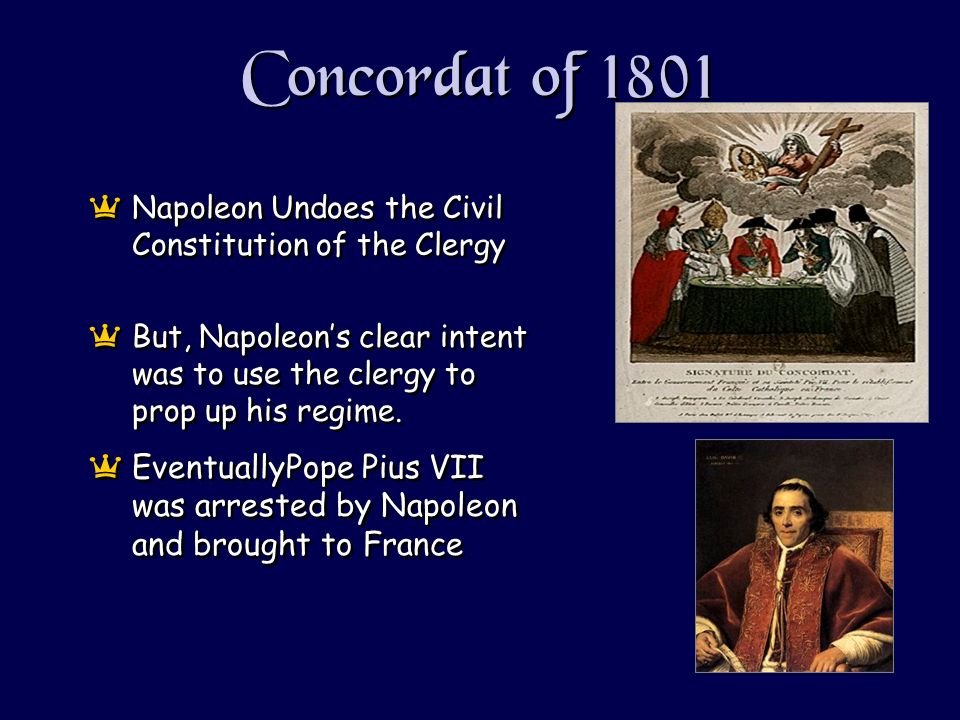 Concordat of 1801 aNapoleon Undoes the Civil Constitution of the Clergy aBut, Napoleons clear intent was to use the clergy to prop up his regime.