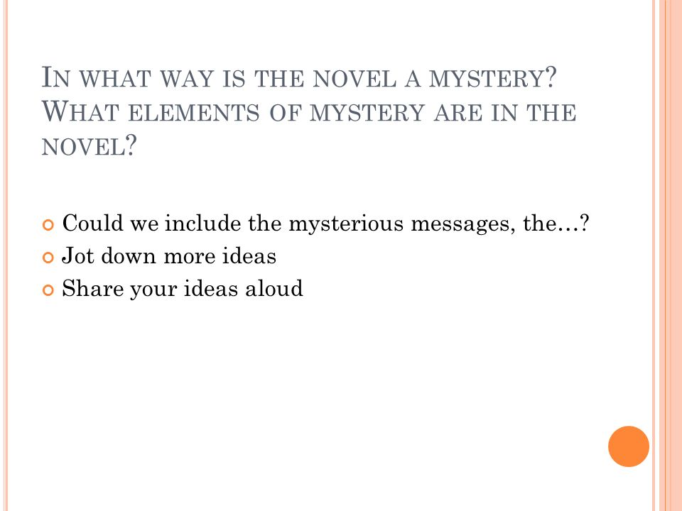 I N WHAT WAY IS THE NOVEL A MYSTERY . W HAT ELEMENTS OF MYSTERY ARE IN THE NOVEL .