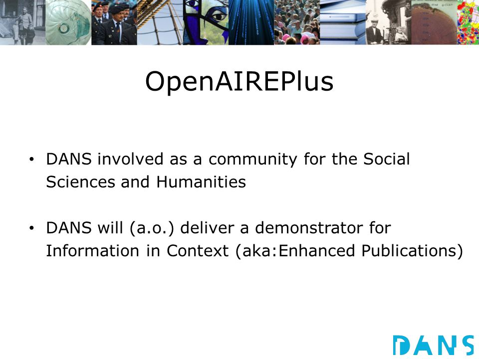 OpenAIREPlus DANS involved as a community for the Social Sciences and Humanities DANS will (a.o.) deliver a demonstrator for Information in Context (aka:Enhanced Publications)