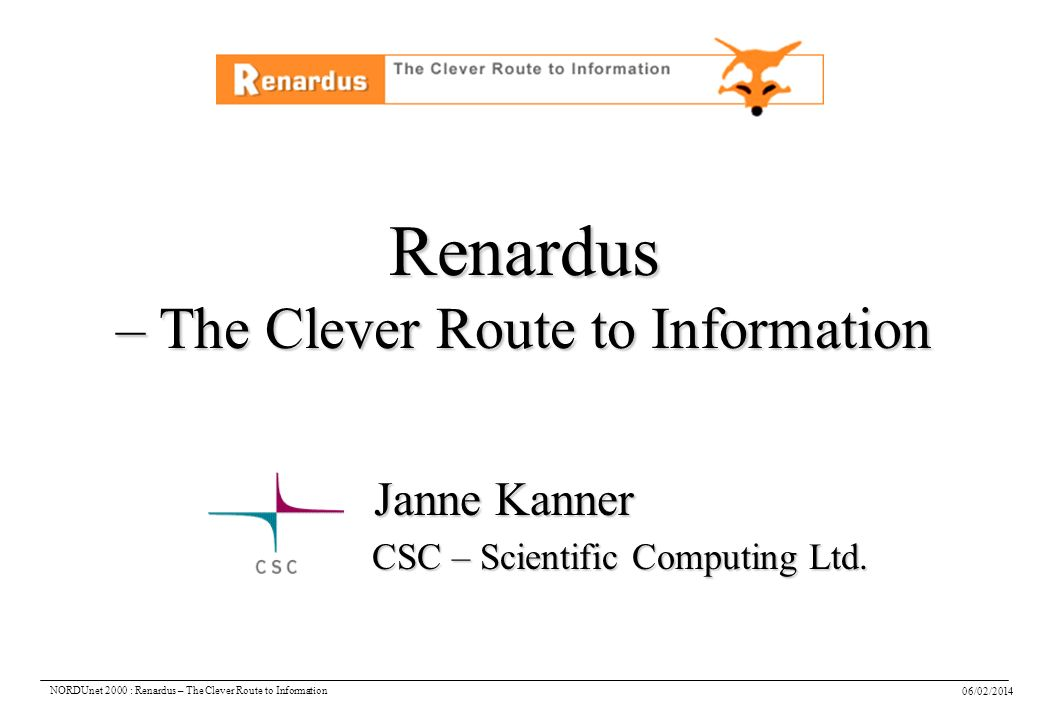 06/02/2014 NORDUnet 2000 : Renardus – The Clever Route to Information Renardus – The Clever Route to Information Janne Kanner CSC – Scientific Computing Ltd.