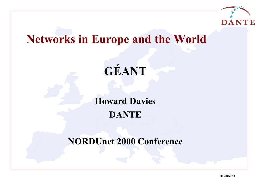 HD-00-223 Networks in Europe and the World GÉANT Howard Davies DANTE NORDUnet 2000 Conference