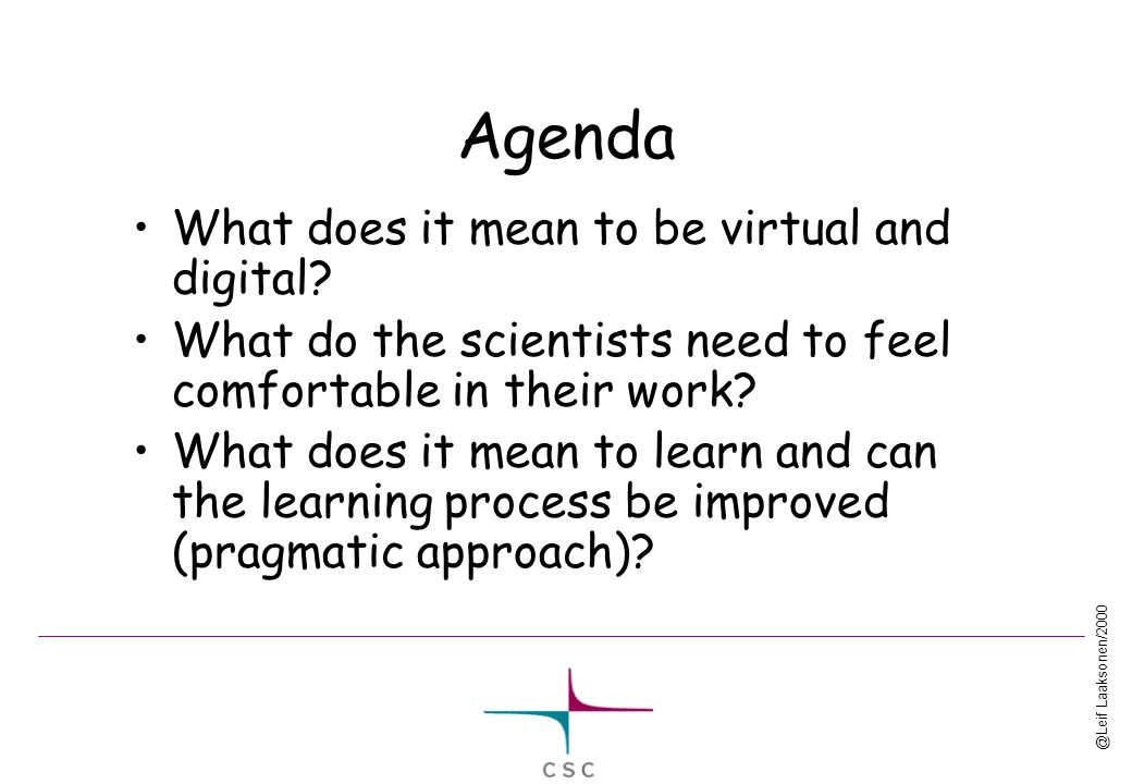 @Leif Laaksonen/2000 Agenda What does it mean to be virtual and digital.