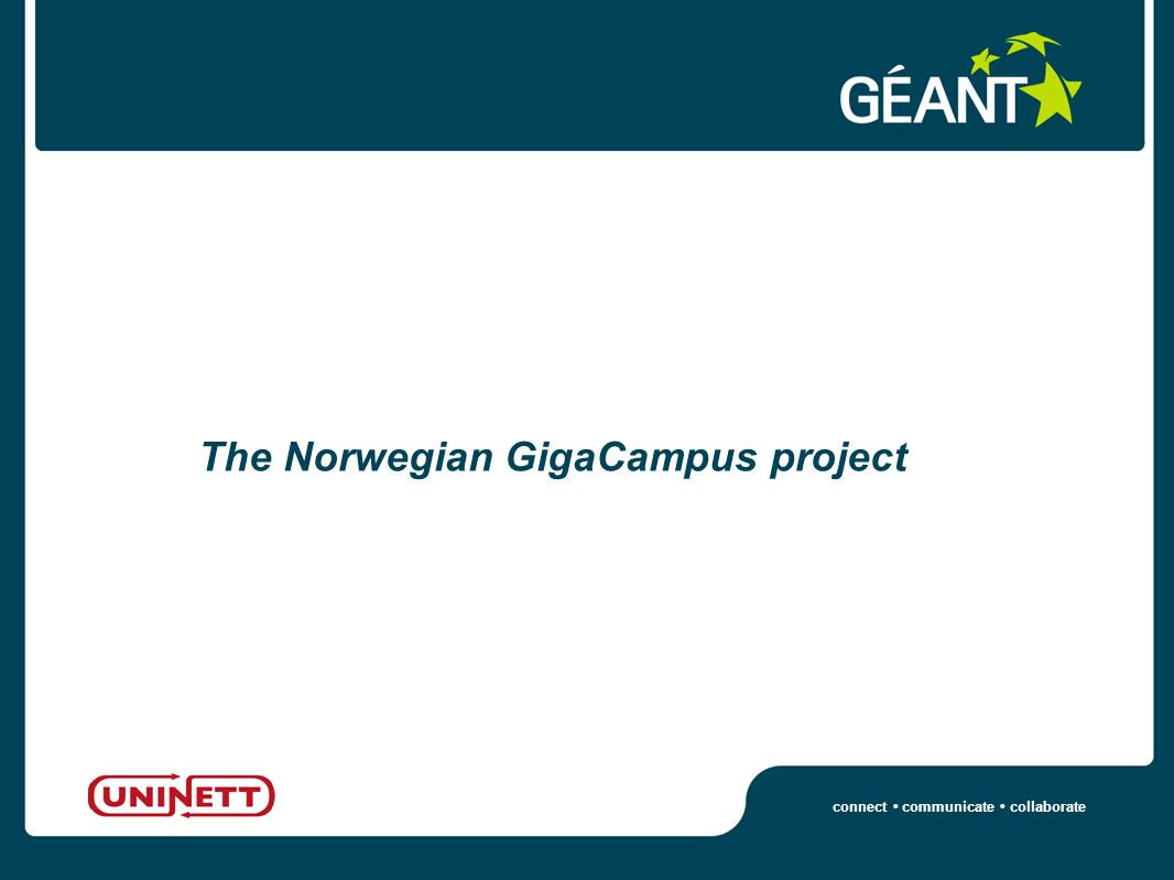 connect communicate collaborate The Norwegian GigaCampus project