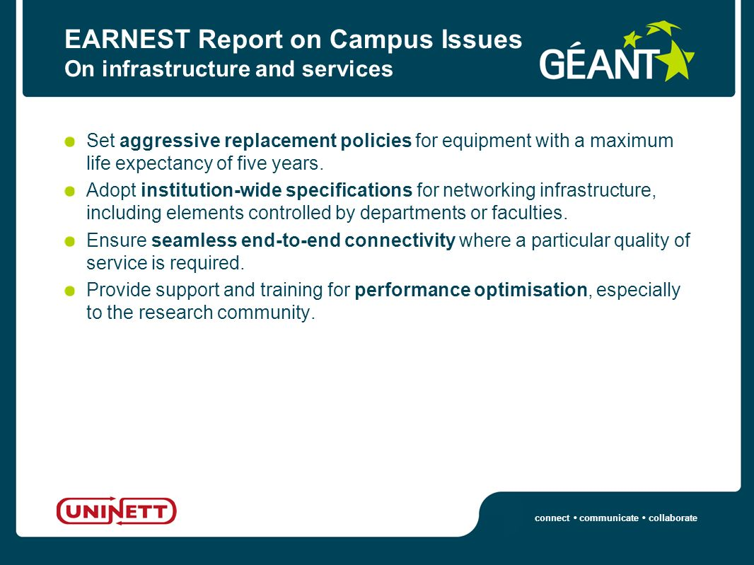 connect communicate collaborate EARNEST Report on Campus Issues On infrastructure and services Set aggressive replacement policies for equipment with a maximum life expectancy of five years.