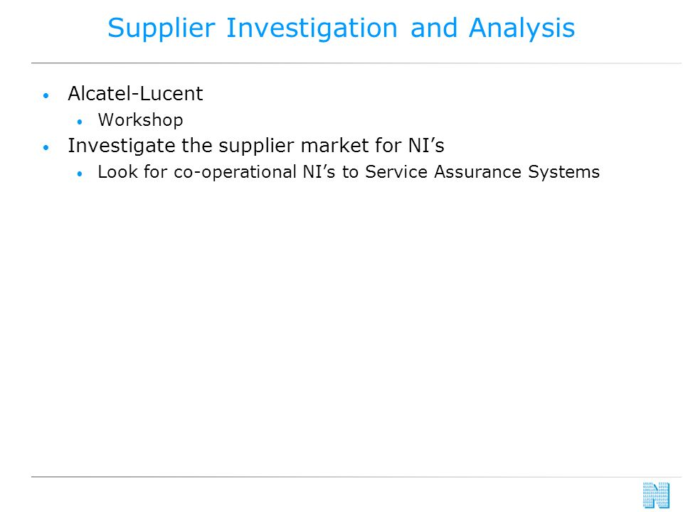 Supplier Investigation and Analysis Alcatel-Lucent Workshop Investigate the supplier market for NIs Look for co-operational NIs to Service Assurance Systems