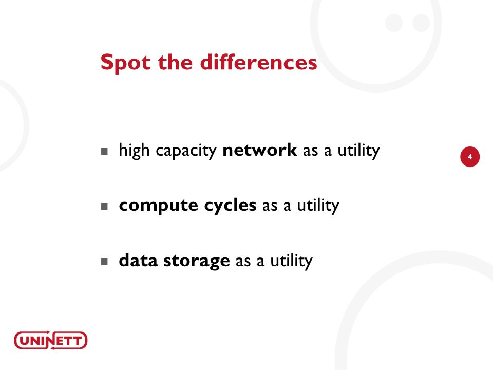 4 Spot the differences high capacity network as a utility compute cycles as a utility data storage as a utility