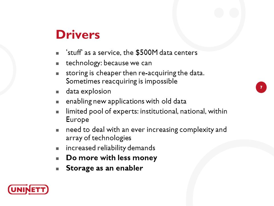 7 Drivers stuff as a service, the $500M data centers technology: because we can storing is cheaper then re-acquiring the data.