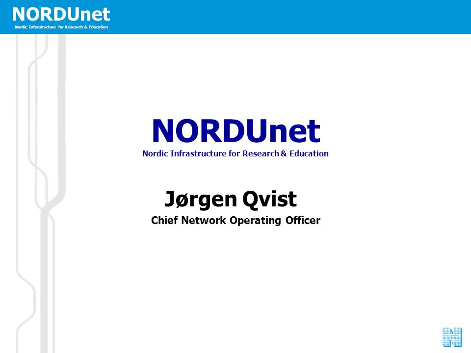 NORDUnet Nordic Infrastructure for Research & Education NORDUnet Nordic Infrastructure for Research & Education Jørgen Qvist Chief Network Operating Officer NORDUnet Nordic Infrastructure for Research & Education