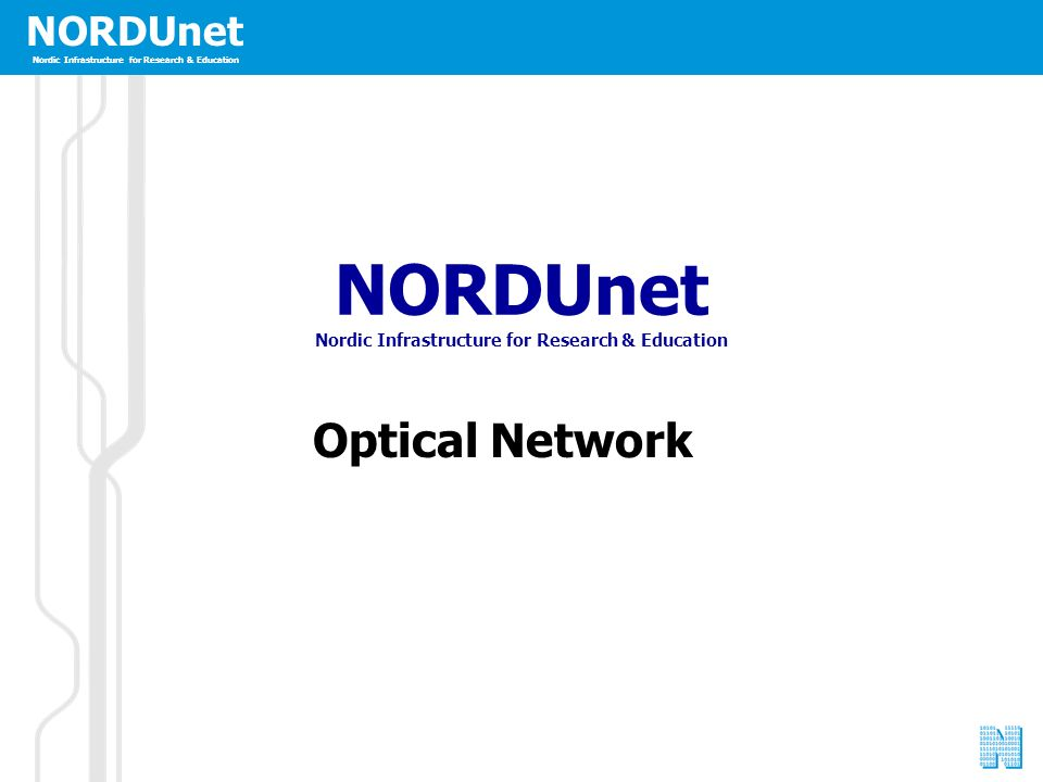 NORDUnet Nordic Infrastructure for Research & Education NORDUnet Nordic Infrastructure for Research & Education Optical Network NORDUnet Nordic Infrastructure for Research & Education