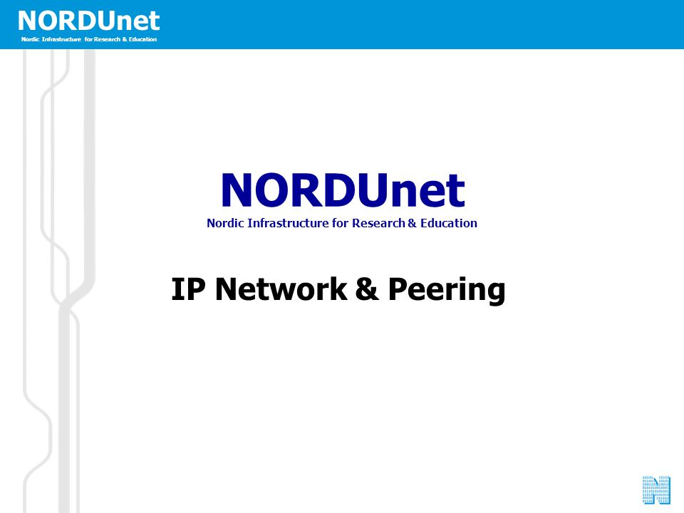 NORDUnet Nordic Infrastructure for Research & Education NORDUnet Nordic Infrastructure for Research & Education IP Network & Peering NORDUnet Nordic Infrastructure for Research & Education