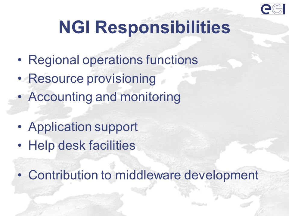 NGI Responsibilities Regional operations functions Resource provisioning Accounting and monitoring Application support Help desk facilities Contribution to middleware development