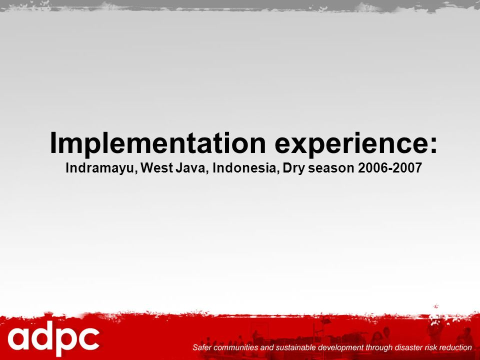 Implementation experience: Indramayu, West Java, Indonesia, Dry season 2006-2007
