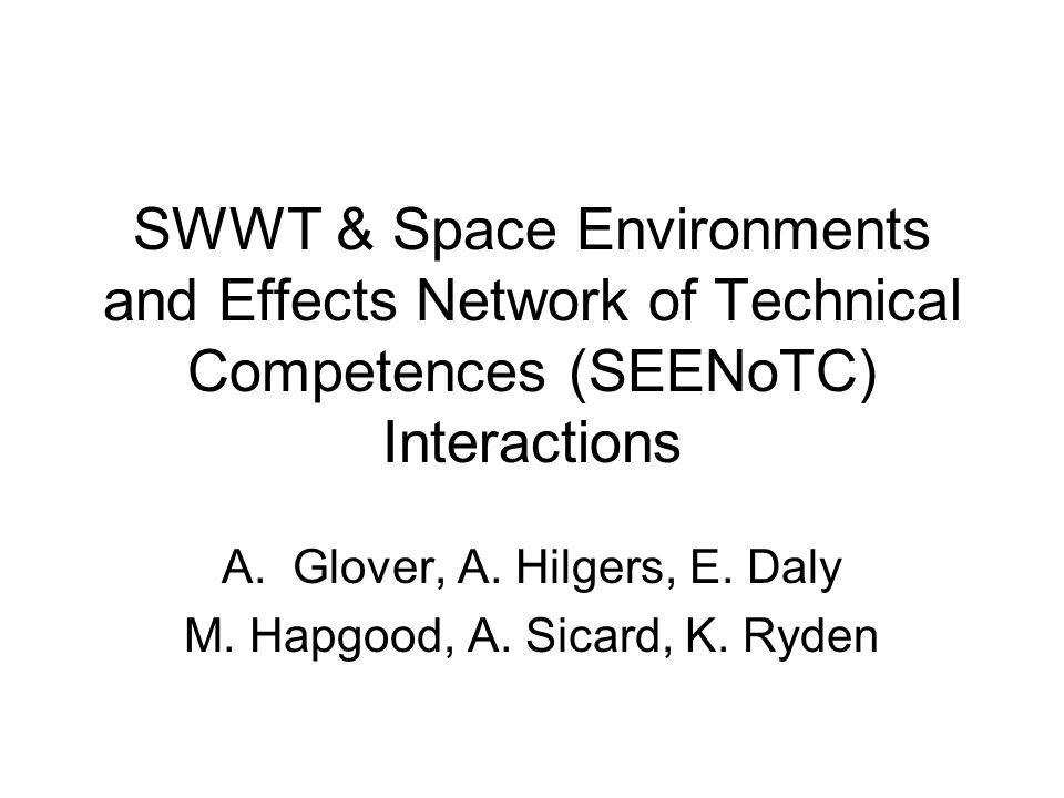 SWWT & Space Environments and Effects Network of Technical Competences (SEENoTC) Interactions A.Glover, A.