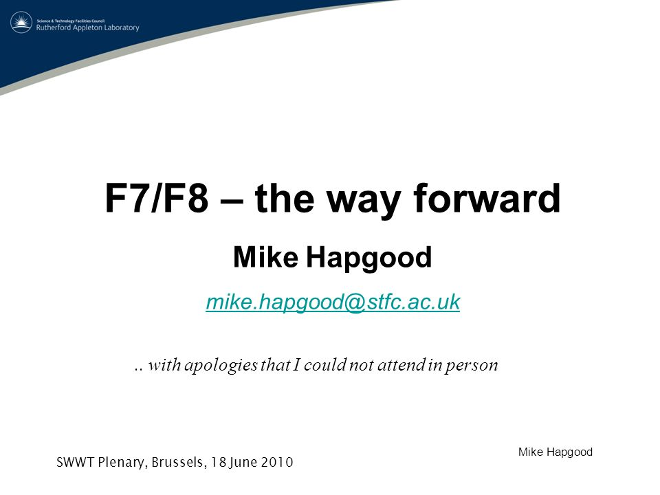 Mike Hapgood SWWT Plenary, Brussels, 18 June 2010 F7/F8 – the way forward Mike Hapgood mike.hapgood@stfc.ac.uk..