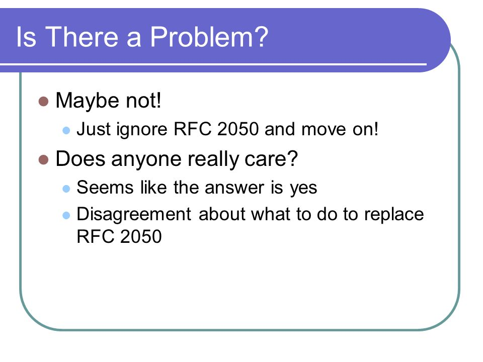 Is There a Problem. Maybe not. Just ignore RFC 2050 and move on.