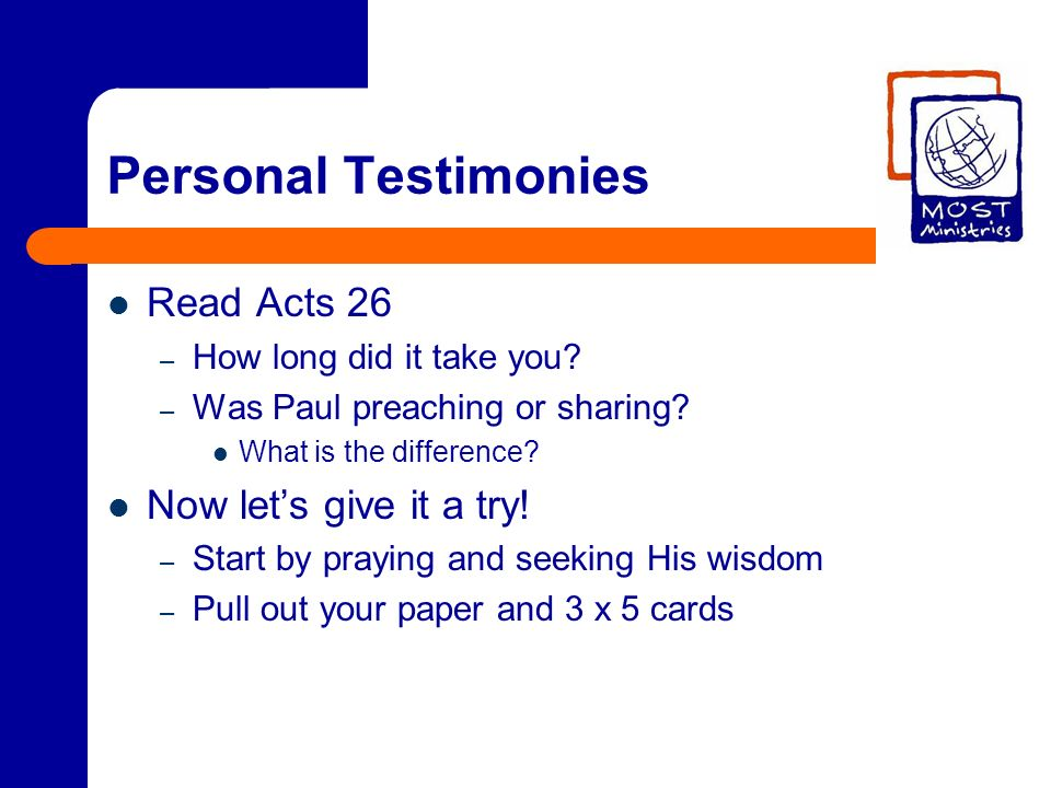 Personal Testimonies Read Acts 26 – How long did it take you.
