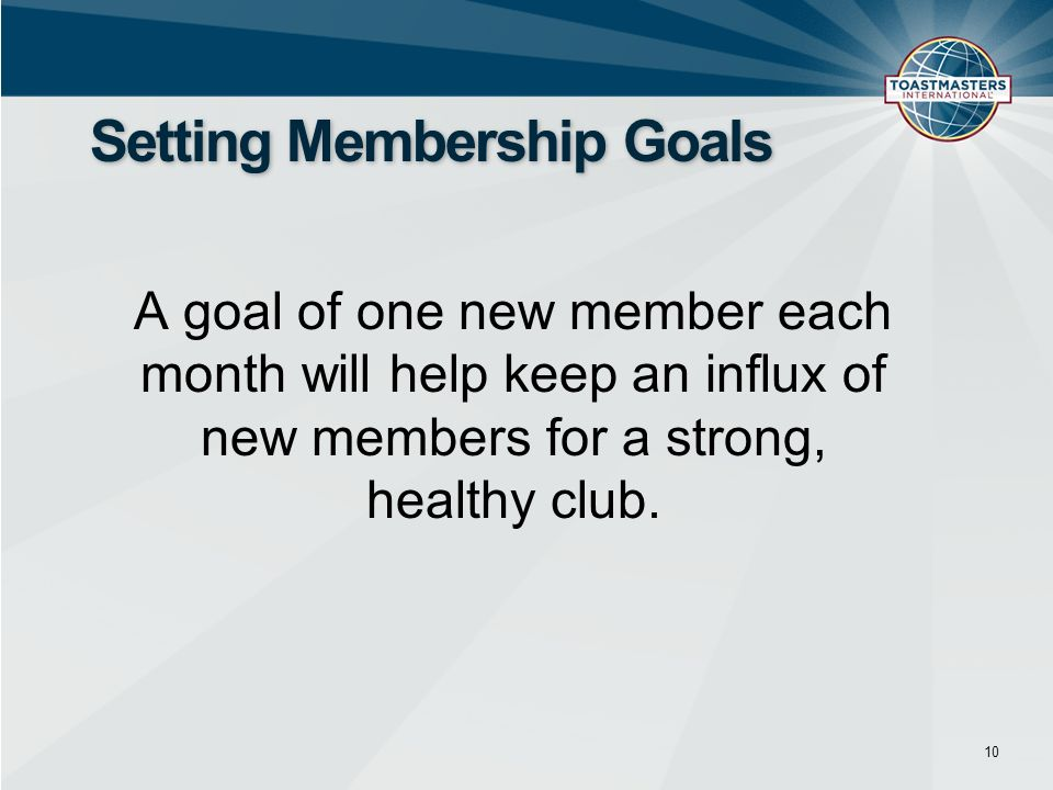 A goal of one new member each month will help keep an influx of new members for a strong, healthy club.