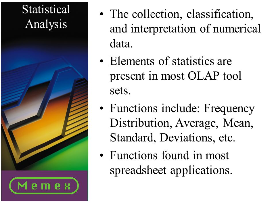 Statistical Analysis The collection, classification, and interpretation of numerical data.