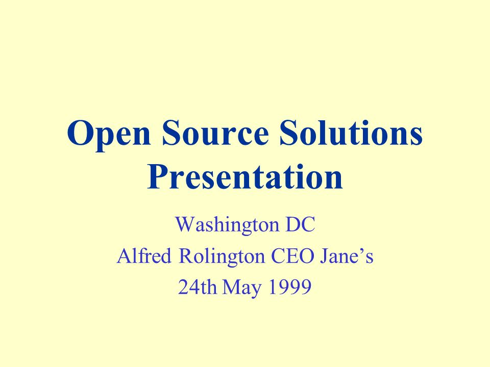 Open Source Solutions Presentation Washington DC Alfred Rolington CEO Janes 24th May 1999