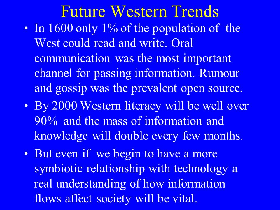 Future Western Trends In 1600 only 1% of the population of the West could read and write.