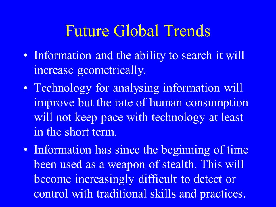 Future Global Trends Information and the ability to search it will increase geometrically.