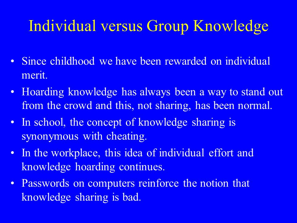 Individual versus Group Knowledge Since childhood we have been rewarded on individual merit.