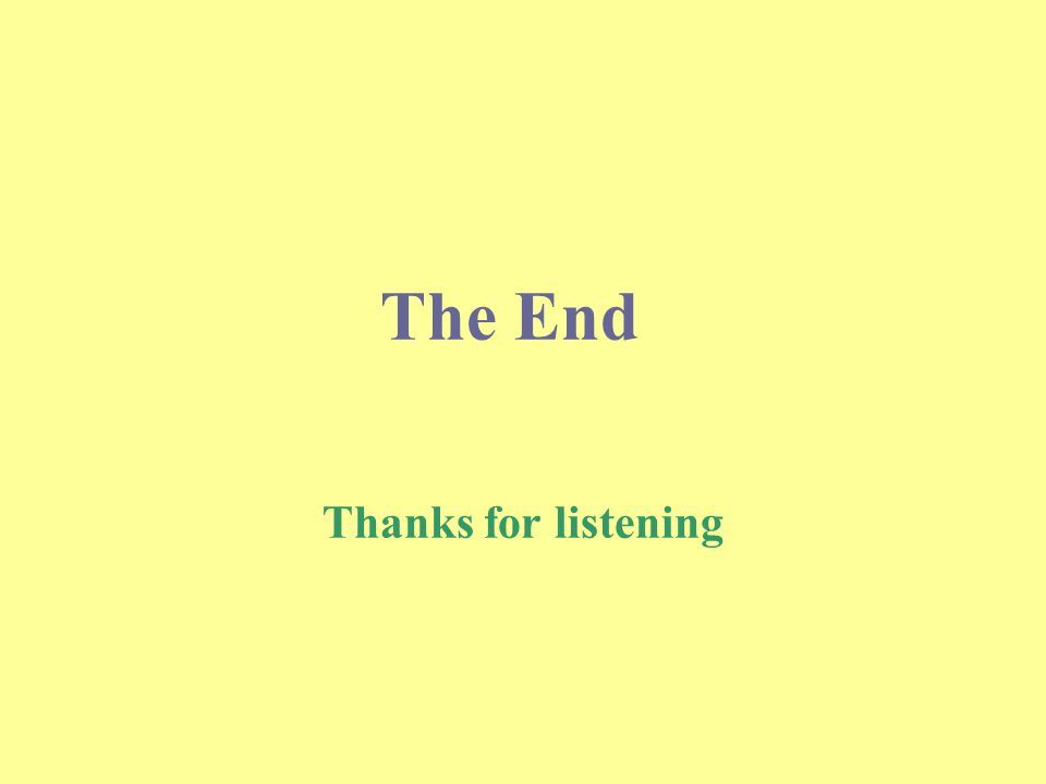 The End Thanks for listening