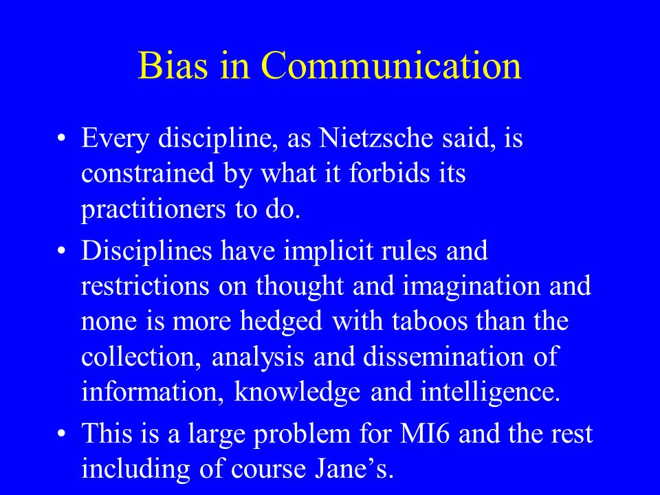Bias in Communication Every discipline, as Nietzsche said, is constrained by what it forbids its practitioners to do.