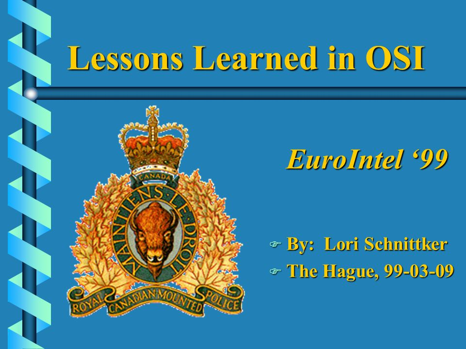 Lessons Learned in OSI EuroIntel 99 F By: Lori Schnittker F The Hague,