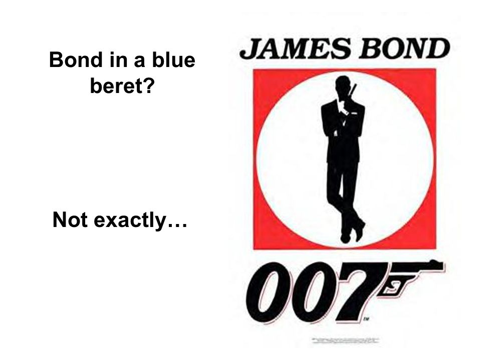 Bond in a blue beret Not exactly…