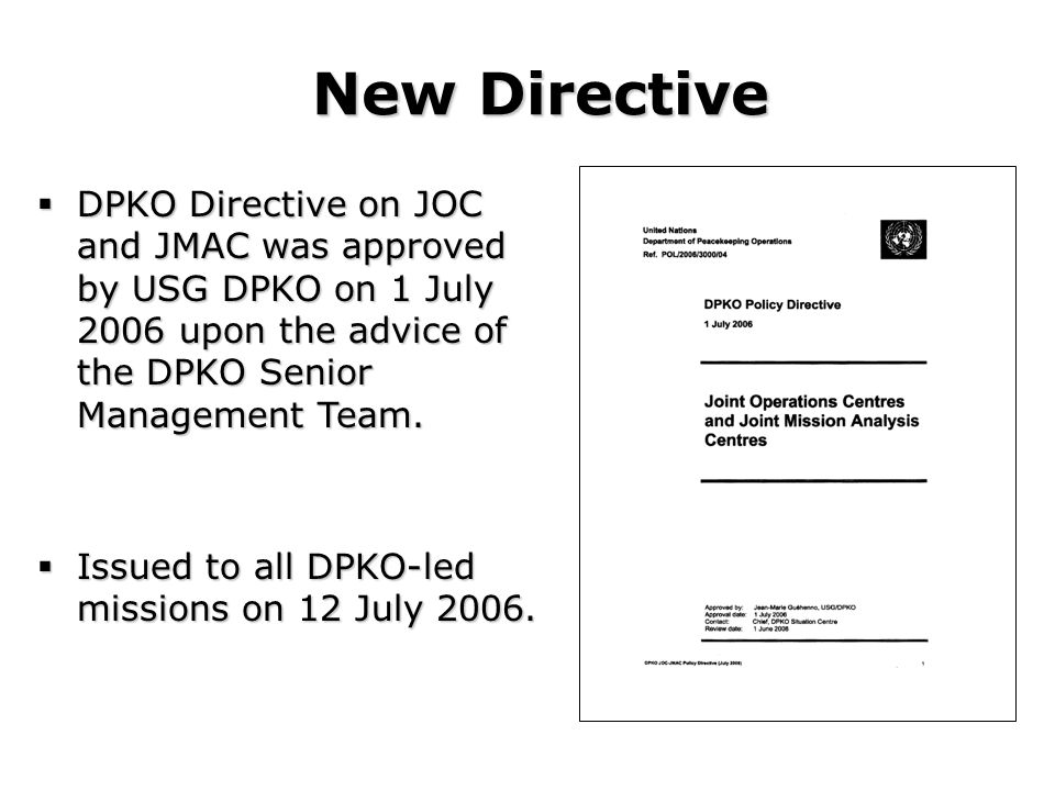 DPKO Directive on JOC and JMAC was approved by USG DPKO on 1 July 2006 upon the advice of the DPKO Senior Management Team.