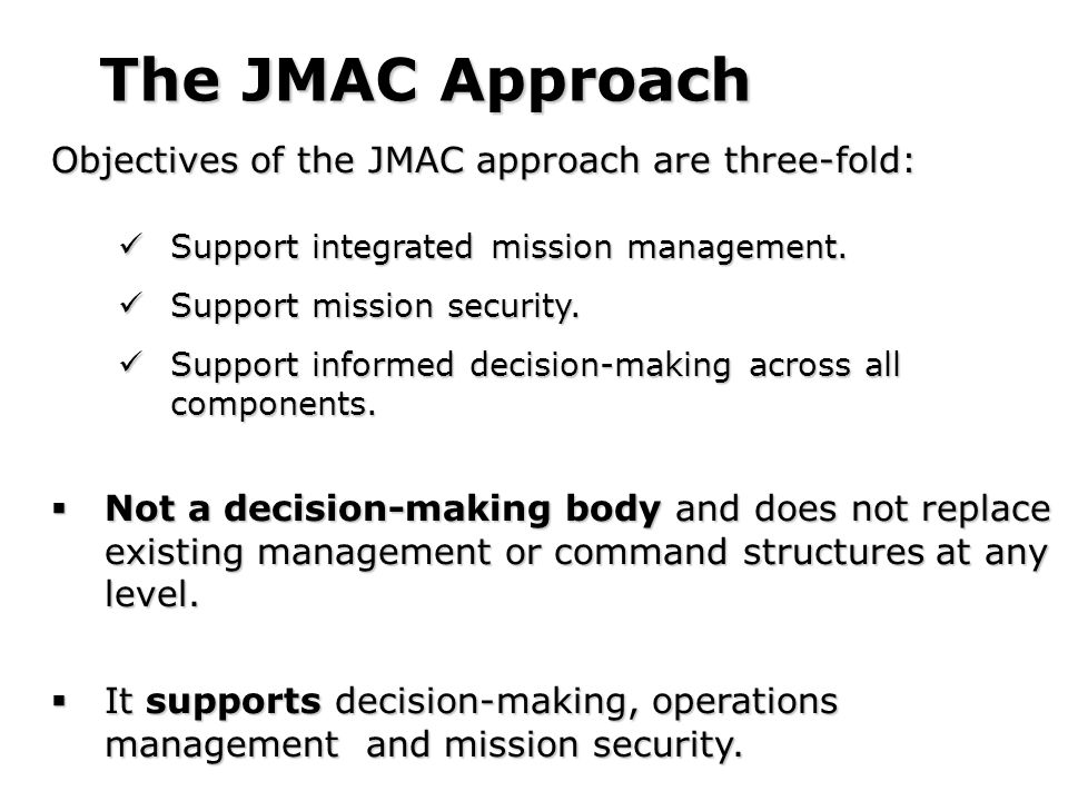 Objectives of the JMAC approach are three-fold: Support integrated mission management.