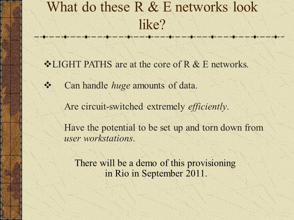What do these R & E networks look like. LIGHT PATHS are at the core of R & E networks.