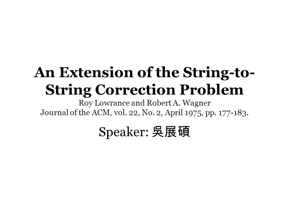 An Extension of the String-to- String Correction Problem Roy Lowrance and Robert A.