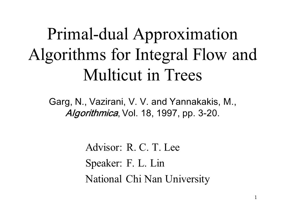 1 Primal-dual Approximation Algorithms for Integral Flow and Multicut in Trees Garg, N., Vazirani, V.