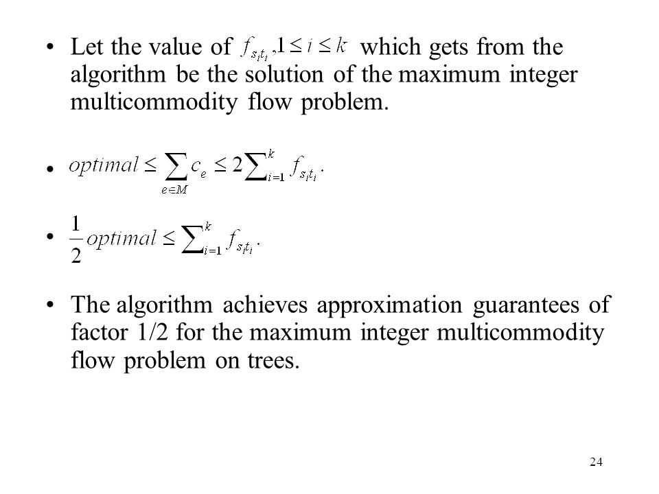 24 Let the value of which gets from the algorithm be the solution of the maximum integer multicommodity flow problem.
