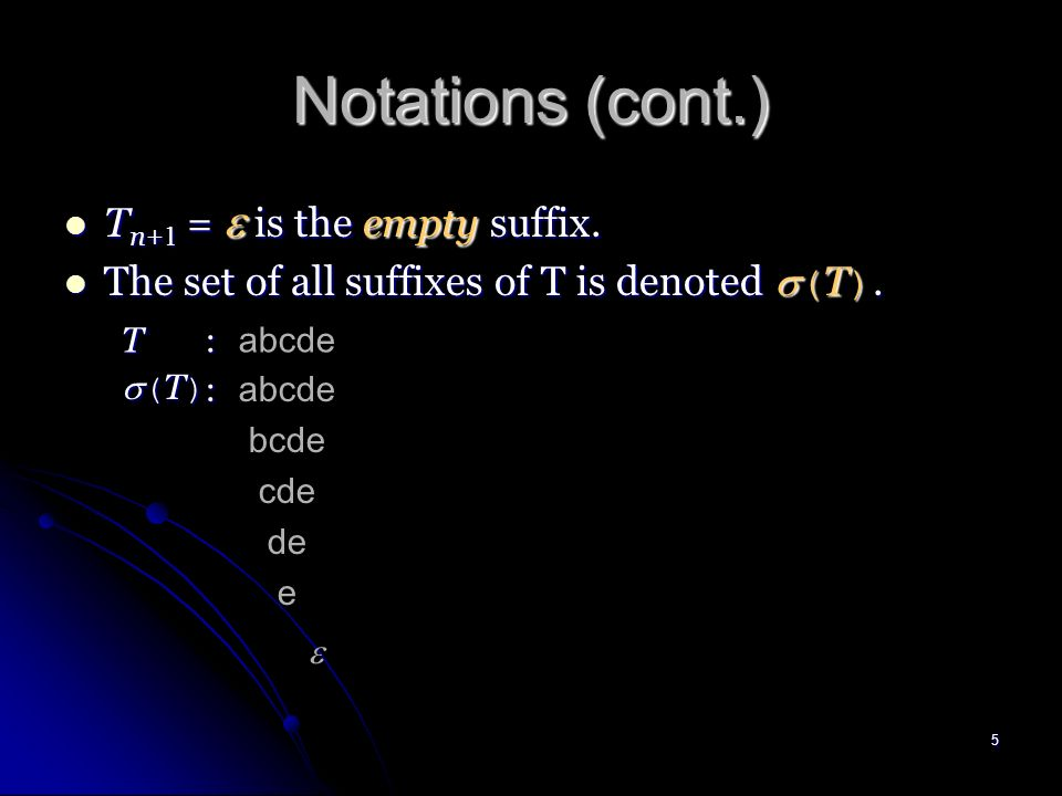 4 Notations T = t 1 t 2... t n be a string over an alphabet.