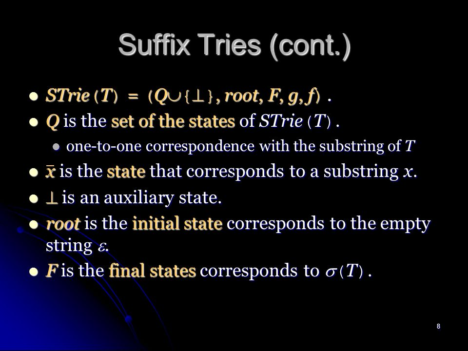 7 Suffix Tries The suffix trie of T is a trie representing ( T ).