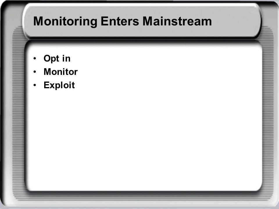 Monitoring Enters Mainstream Opt in Monitor Exploit