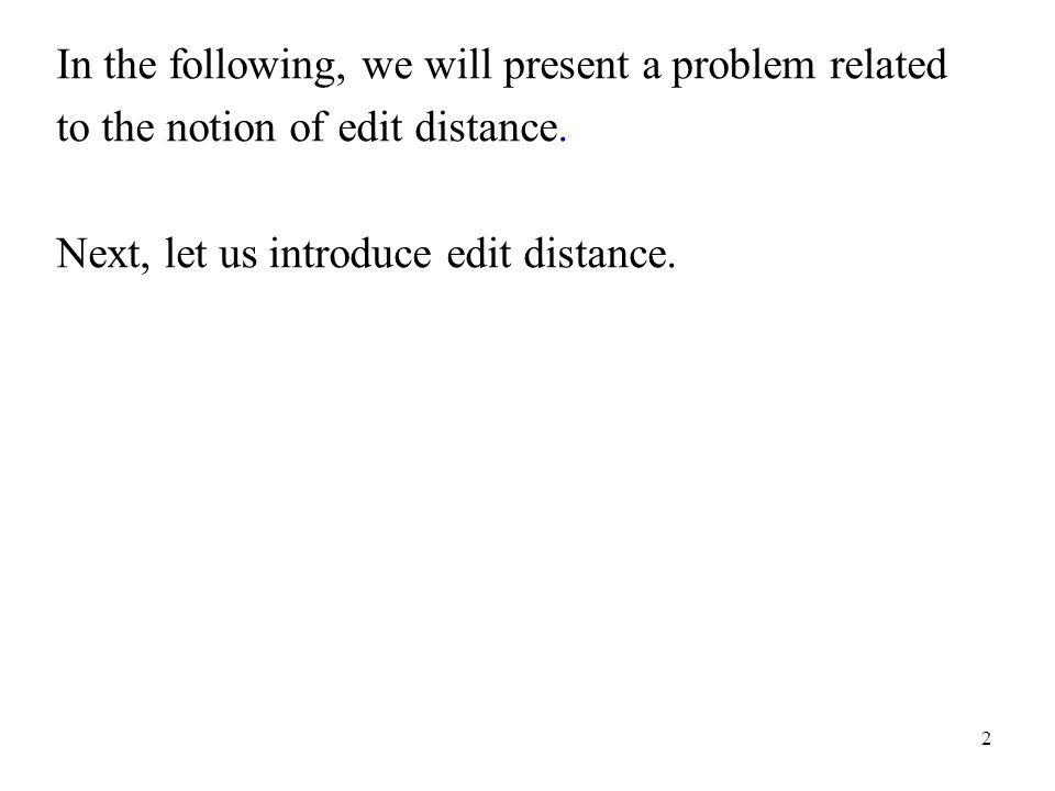 2 In the following, we will present a problem related to the notion of edit distance.